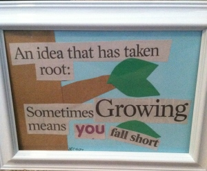 An Idea That Has Taken Root: Sometimes Growing Means You Fall Short