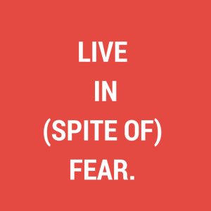 In Spite Of Fear